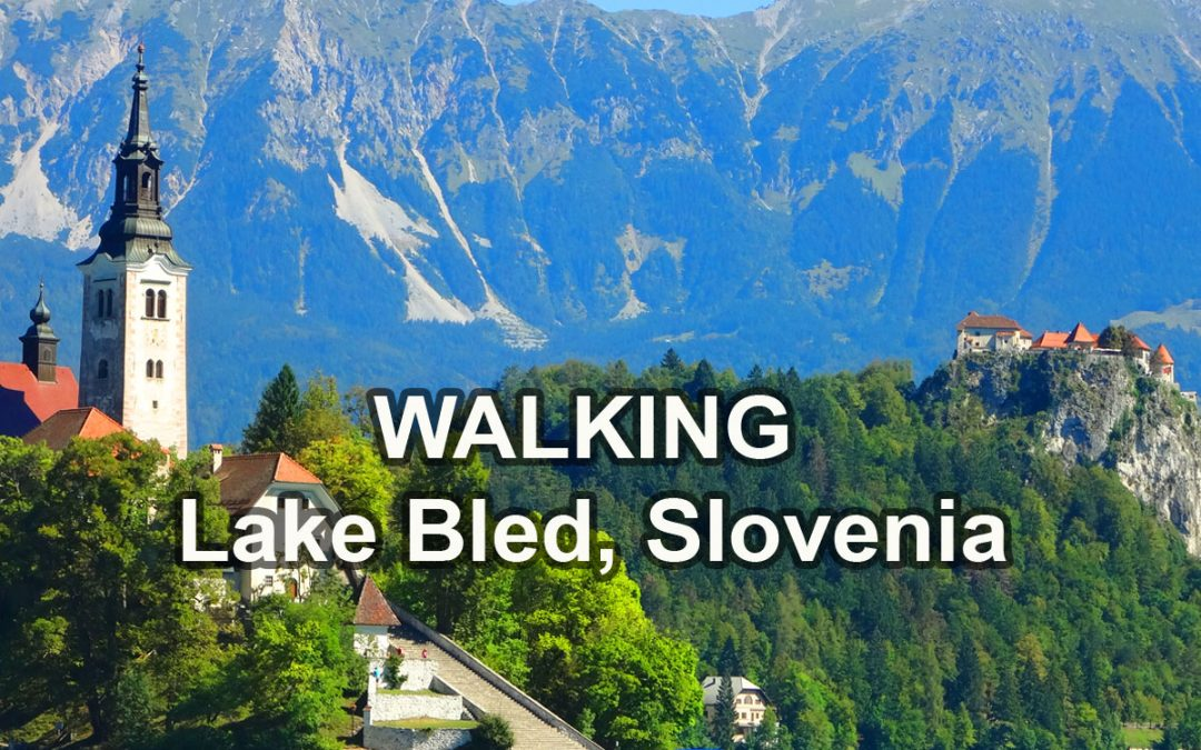 Lake Bled, Slovenia – A Walk Around Paradise