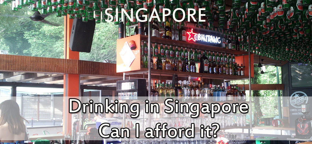 Drinking in Singapore, Can I afford it?
