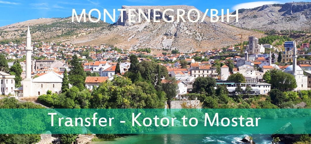 Private Transfer Review – Kotor, Montenegro to Mostar, Bosnia and Herzegovina