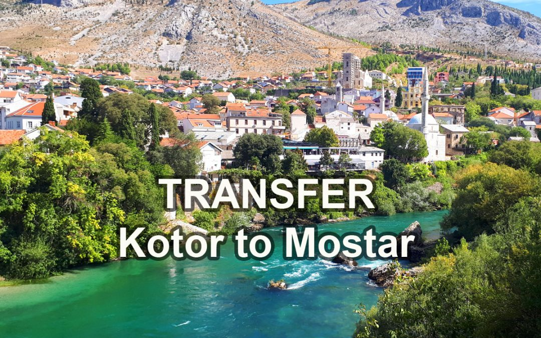 Driving from Kotor to Mostar by Private Transfer